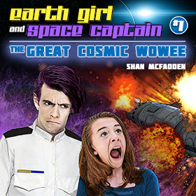 Earth Girl and Space Captain, Episode 1: The Great Cosmic Wowee