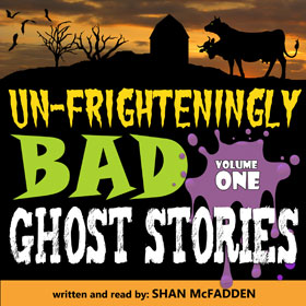 Un-Frighteningly Bad Ghost Stories volume 1