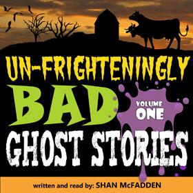 Un-Frighteningly Bad Ghost Stories volume 1