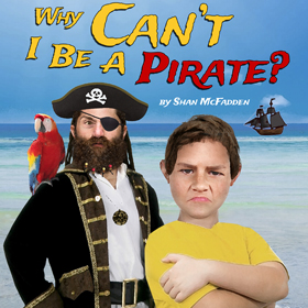 Why Can't I Be A Pirate?